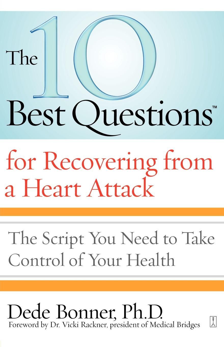 все цены на Dede Bonner The 10 Best Questions for Recovering from a Heart Attack. The Script You Need to Take Control of Your Health онлайн