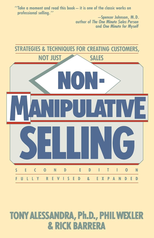 Phil Wexler, Rick Barrea, Tony Alessandra Non-Manipulative Selling