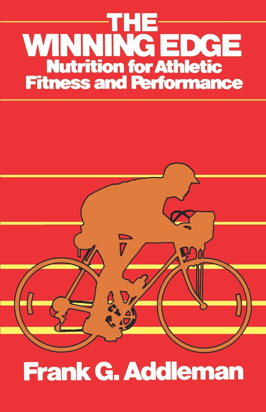Фото - Frank G. Addleman The Winning Edge. Nutrition for Athletic Fitness and Performance david parmenter key performance indicators for government and non profit agencies implementing winning kpis