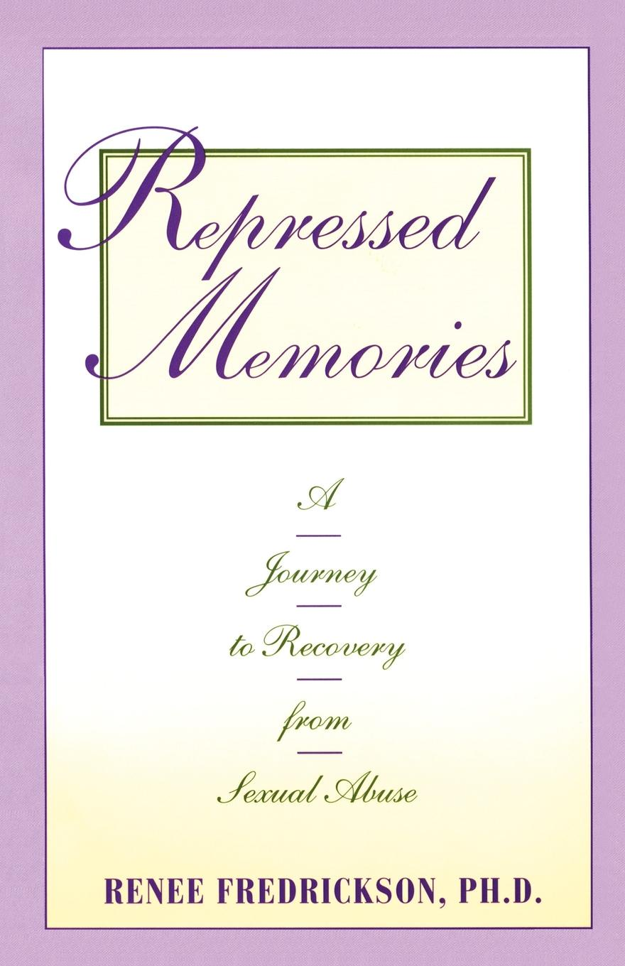 Renee Fredrickson, Fredrickson Repressed Memories. A Journey to Recovery from Sexual Abuse a road to recovery