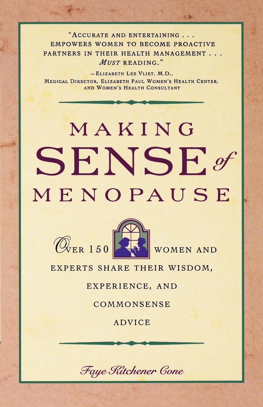 Faye Kitchener Cone, Cone Making Sense of Menopause. Over 150 Women and Experts Share Their Wisdom, Experience, and Common Sense Advice блуза sense sense se034ewrul08
