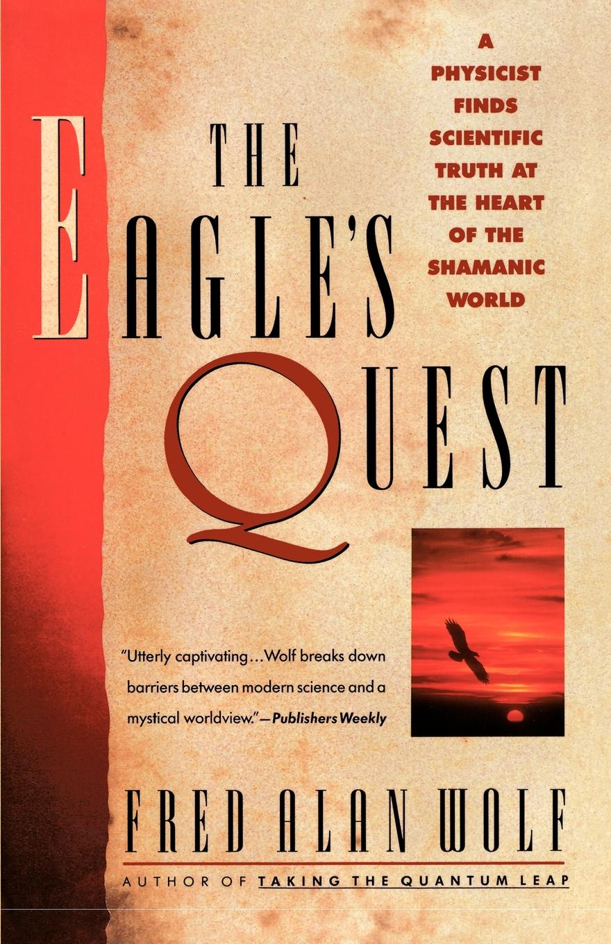 Фото - Fred Alan Wolf The Eagle's Quest. A Physicist's Search for Truth in the Heart of the Shamanic World leslie bond bermuda voyagers ii in search of the u s s cyclops