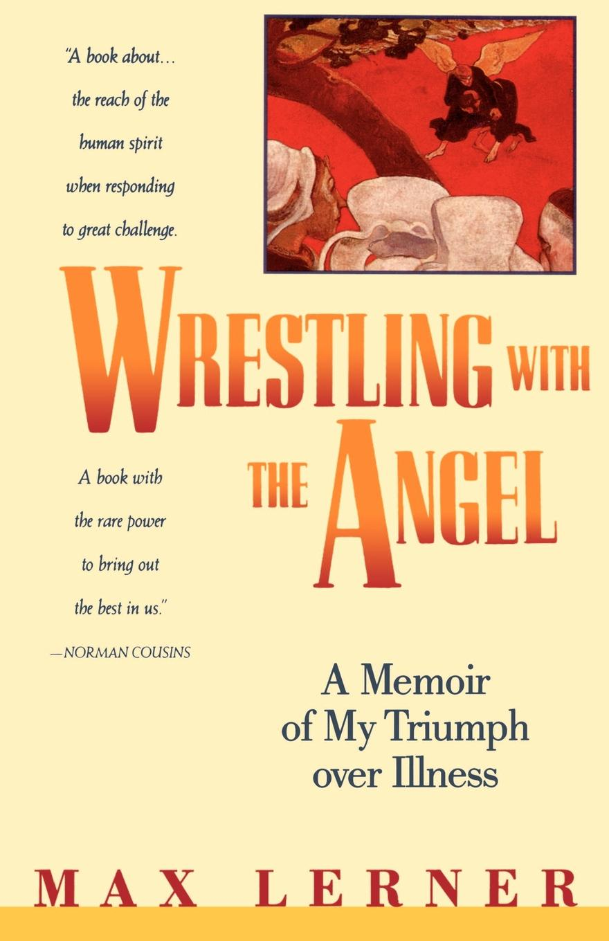 Max Lerner Wrestling with the Angel. A Memoir of My Triumph Over Illness max lerner wrestling with the angel a memoir of my triumph over illness