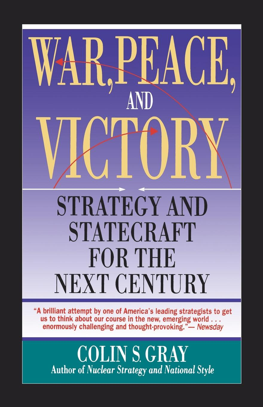 Colin S. Gray War, Peace and Victory. Strategy and Statecraft for the Next Century margaret thatcher statecraft