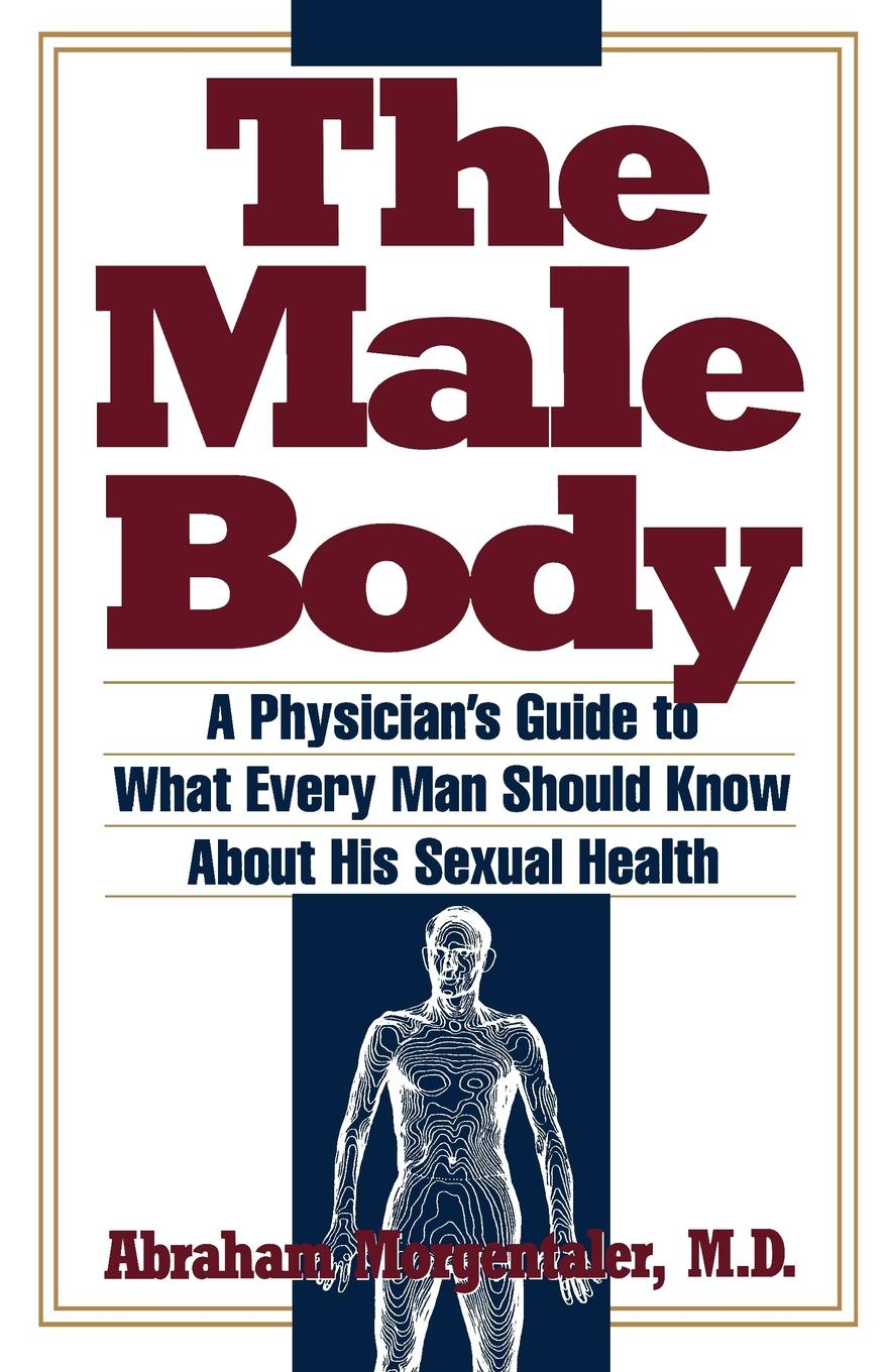 Abraham Morgentaler, Morgentaler Male Body. A Physician's Guide to What Every Man Should Know about His Sexual Health