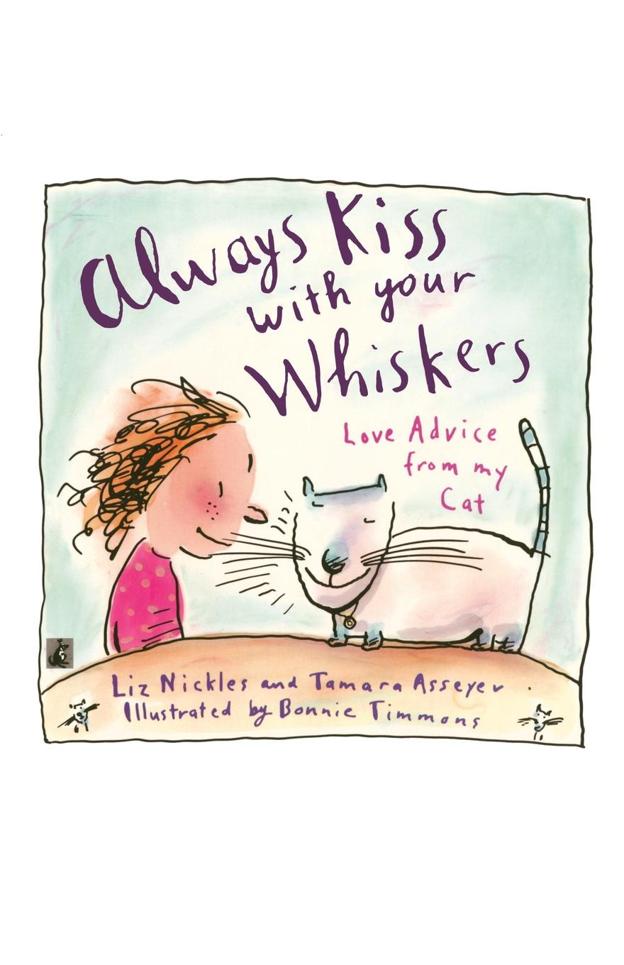Liz Nickles Always Kiss with Your Whiskers. Love Advice from My Cat: Always Kiss with Your Whiskers: Love Advice from My Cat недорго, оригинальная цена