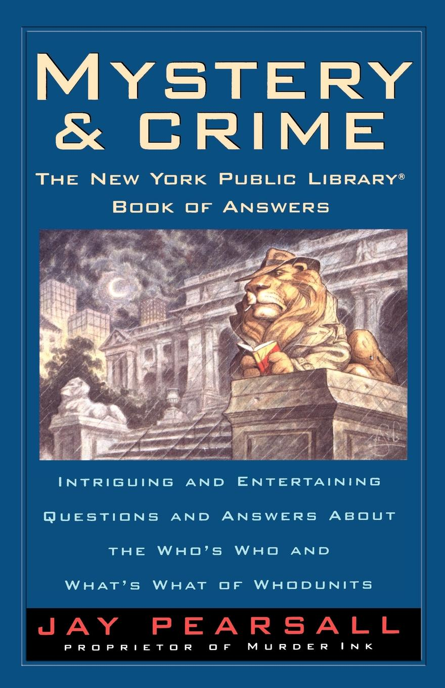 Jay Pearsall Mystery and Crime. The New York Public Library Book of Answers: Intriguing and Entertaining Questions and Answers about the Who's Who and the graphic canon of crime and mystery vol 1
