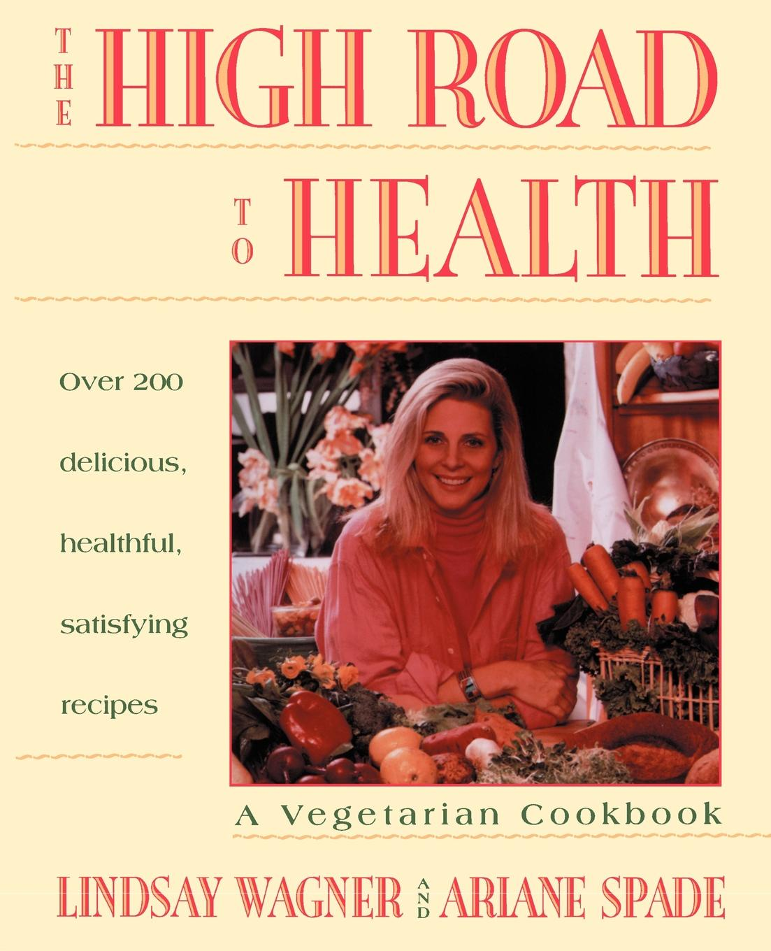 Lindsay Wagner High Road to Health. A Vegetarian Cookbook the high protein cookbook