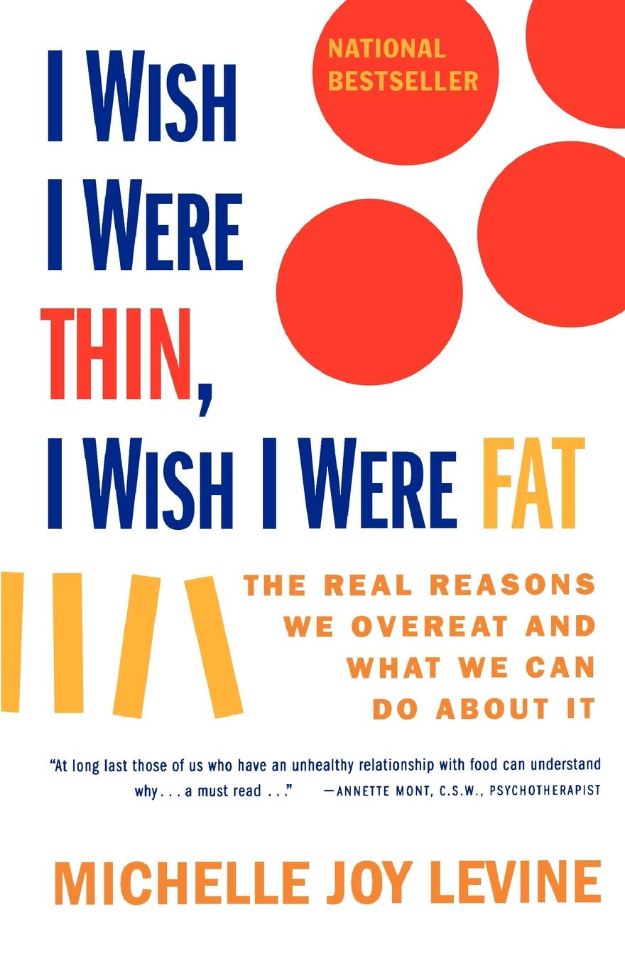 Michelle Joy Levine, Levine I Wish I Were Thin, I Wish I Were Fat. The Real Reasons We Overeat and What We Can Do about It do i kneel or do i bow