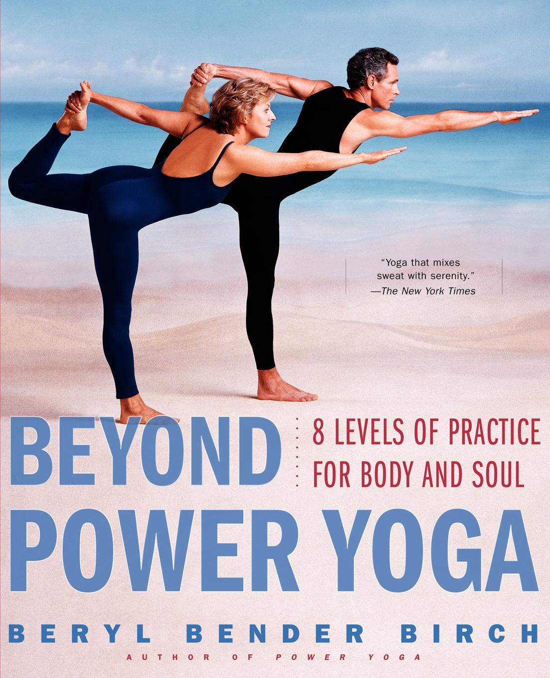Beryl Bender Birch Beyond Power Yoga. 8 Levels of Practice for Body and Soul swenson power yoga for dummies