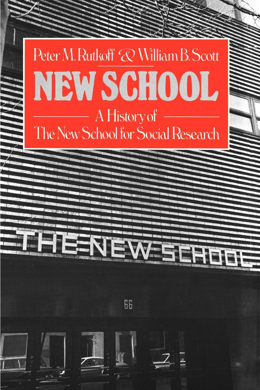 Peter M. Rutkoff, William B. Scott New School. A History of the School for Social Research