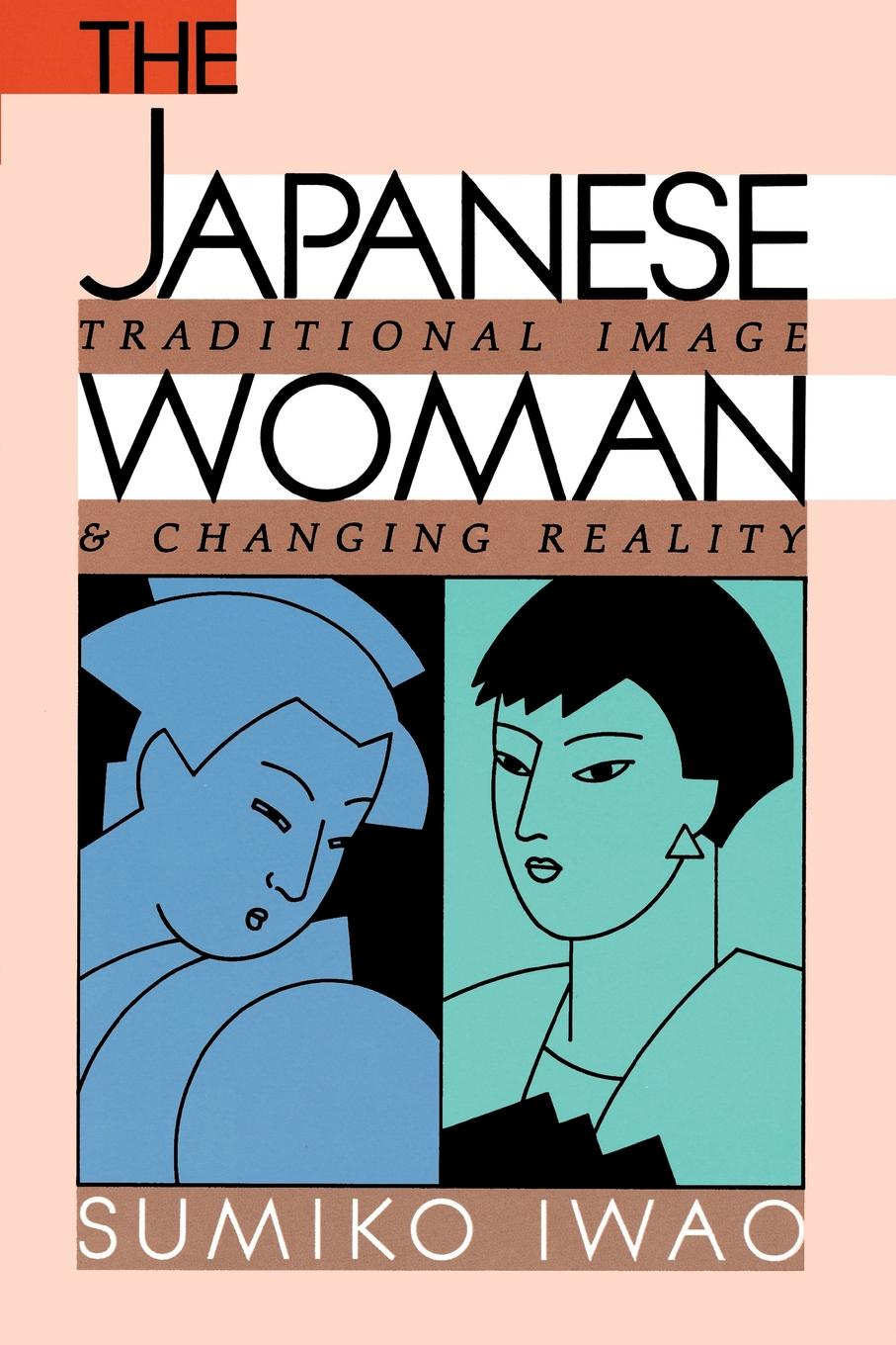 Sumiko Iwao The Japanese Woman. Traditional Image and Changing Reality