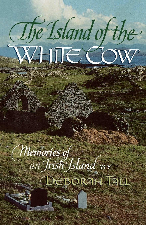 Deborah Tall The Island of the White Cow. Memories of an Irish Island heather graham ghost memories prequel to the bone island trilogy