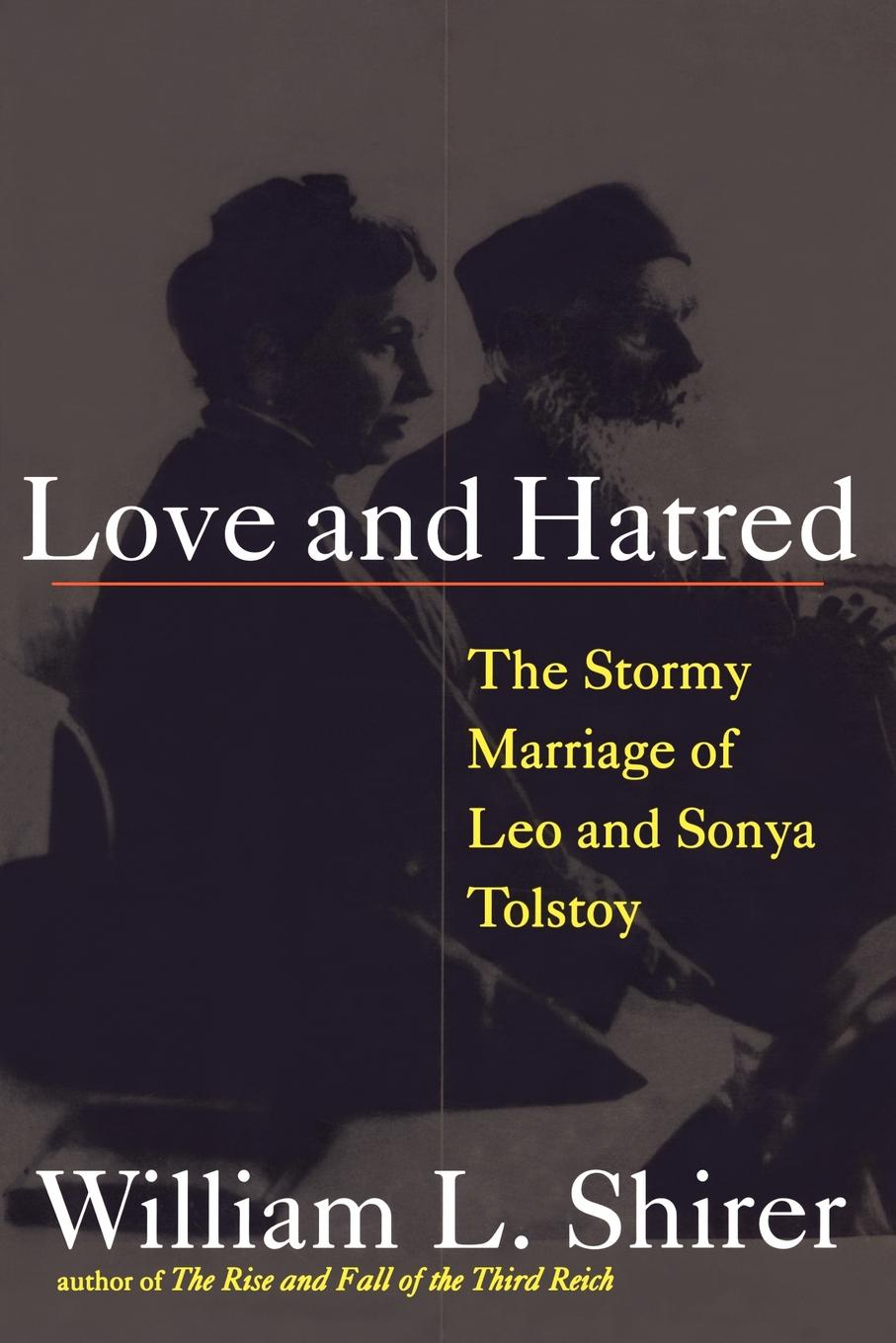 Williams Shirer Love and Hatred. The Tormented Marriage of Leo and Sonya Tolstoy leo tolstoy resurrection volume 2