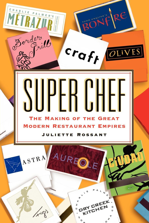 цены на Juliette Rossant Super Chef. The Making of the Great Modern Restaurant Empires  в интернет-магазинах