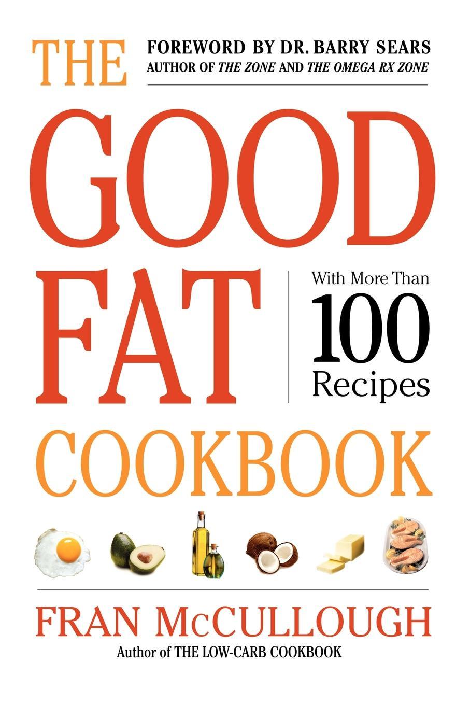Fran McCullough, Frances Monson McCullough The Good Fat Cookbook susan mccullough beagles for dummies