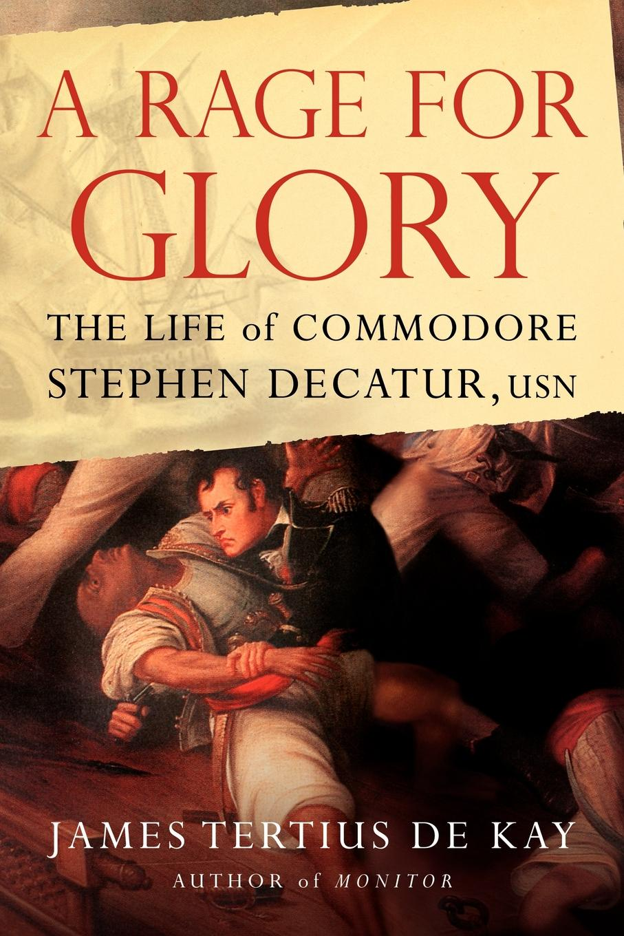 James Tertius DeKay A Rage for Glory. The Life of Commodore Stephen Decatur, USN james w james washington sheahan the life of stephen a douglas