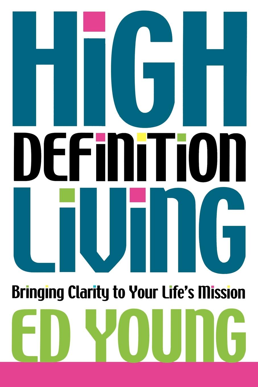 Ed Young High Definition Living. Bringing Clarity to Your Life картина definition