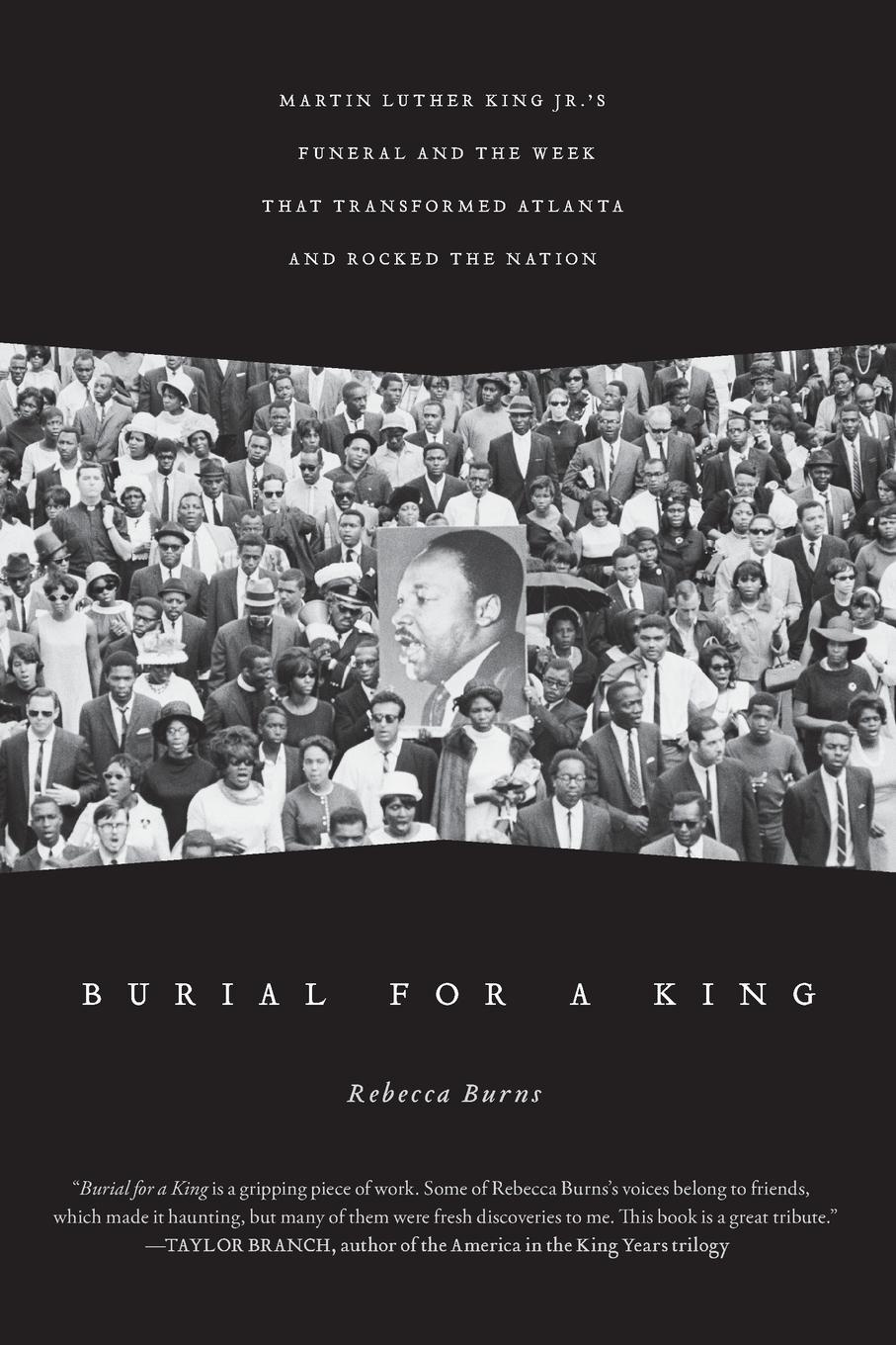 Rebecca Burns Burial for a King. Martin Luther King Jr.'s Funeral and the Week That Transformed Atlanta and Rocked the Nation king s the stand