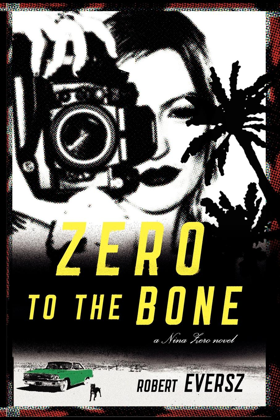 Robert Eversz Zero to the Bone. A Nina Novel