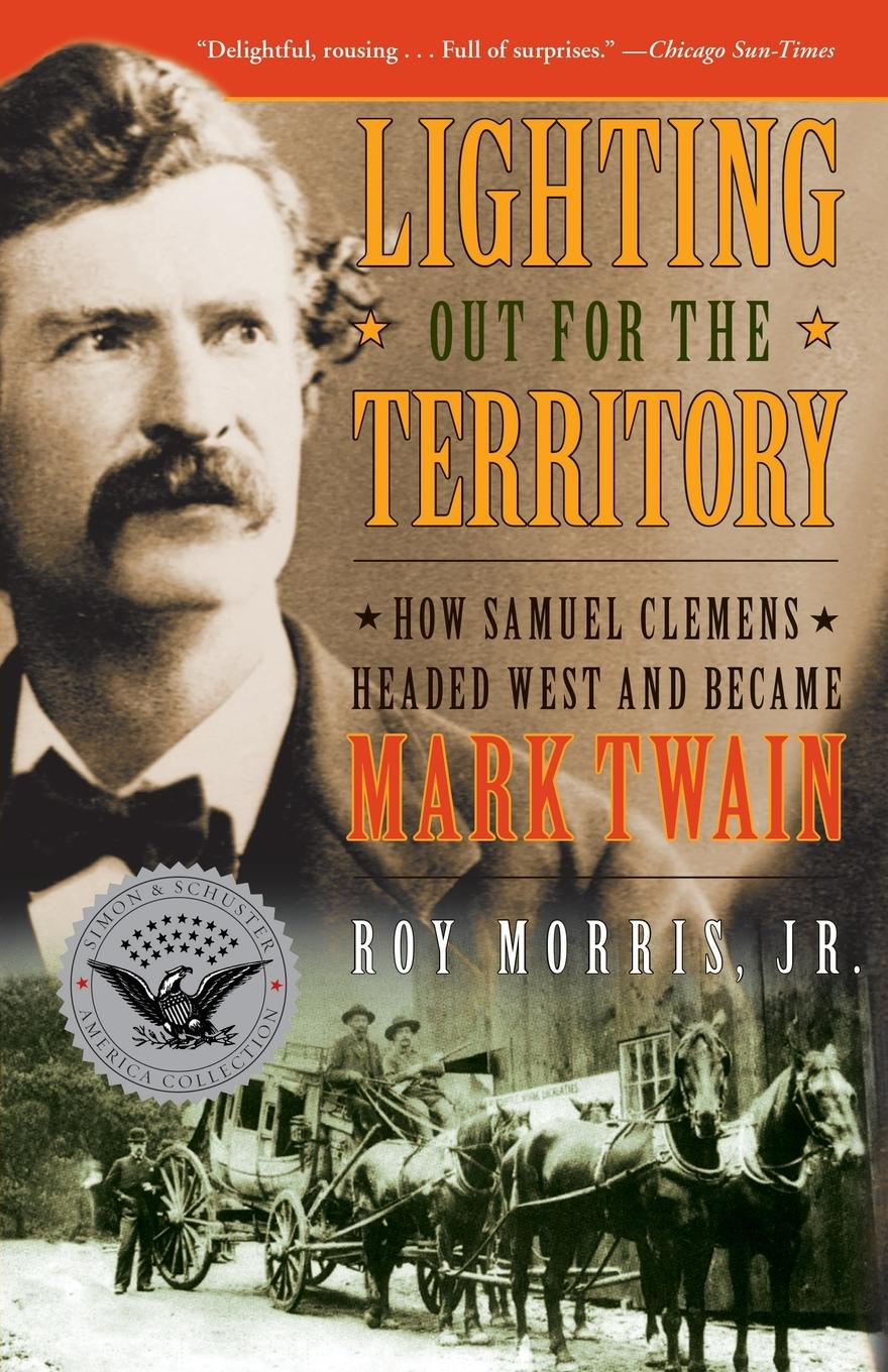 Roy Jr. Morris Lighting Out for the Territory. How Samuel Clemens Headed West and Became Mark Twain mark karlen lighting design basics