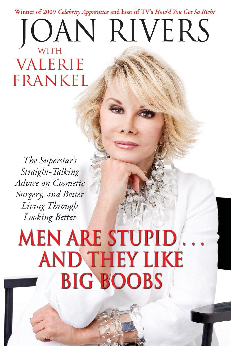 Joan Rivers Men Are Stupid... and They Like Big Boobs. A Womans Guide to Beauty Through Plastic Surgery