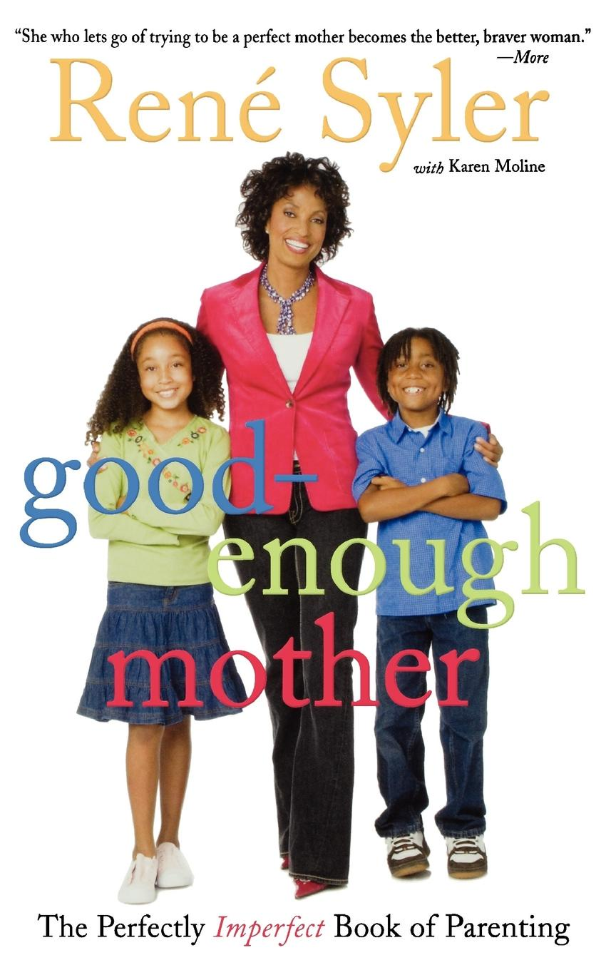 Rene Syler Good-Enough Mother. The Perfectly Imperfect Book of Parenting imperfect philosophy туфли