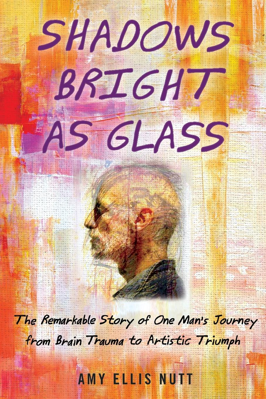 Amy Ellis Nutt Shadows Bright as Glass. An Accidental Artist and the Scientific Search for the Soul ( ) loree lough an accidental hero