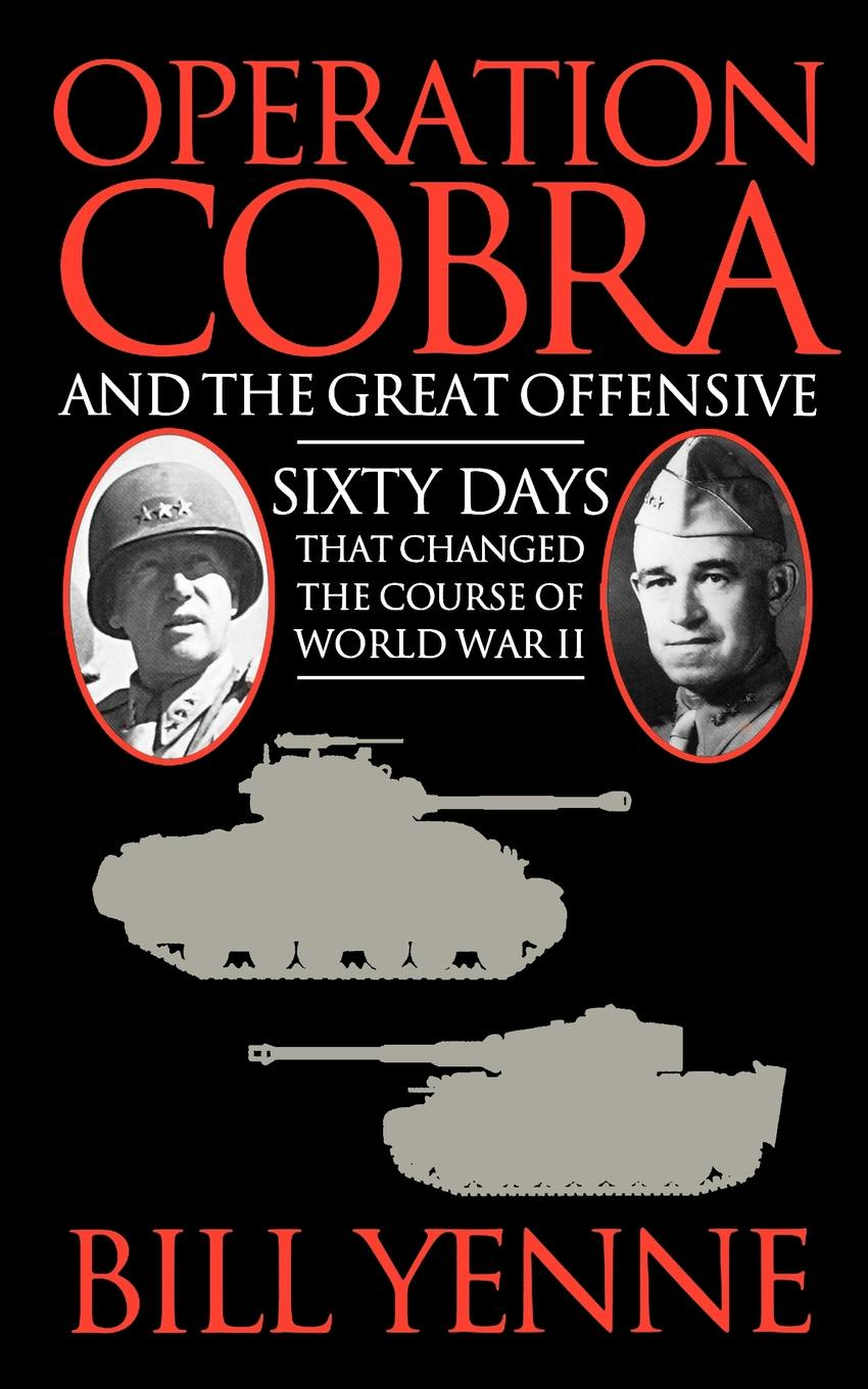 Bill Yenne Operation Cobra and the Great Offensive forsyth frederick the cobra