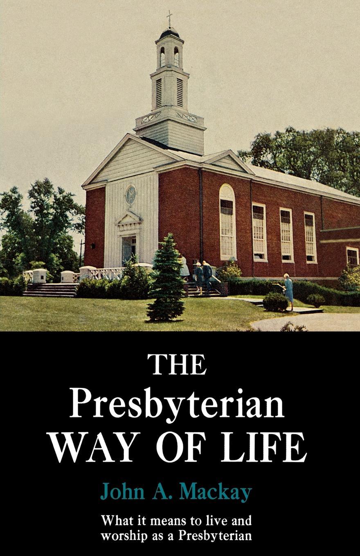 John A. MacKay The Presbyterian Way of Life ernest john henry mackay report on the excavation of the a cemetery at kish mesopotamia