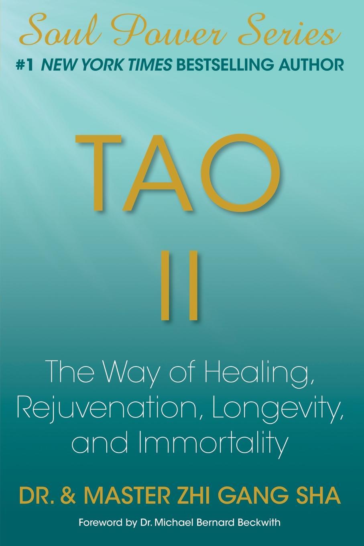 Zhi Gang Sha Tao II. The Way of Healing, Rejuvenation, Longevity, and Immortality immortality бессмертие