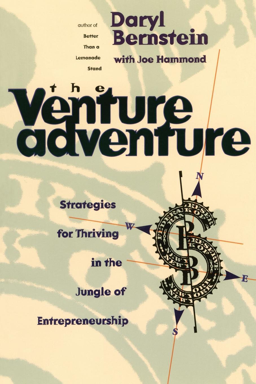 Daryl Bernstein The Venture Adventure. Strategies for Thriving in the Jungle of Entrepreneurship paul mladjenovic micro entrepreneurship for dummies isbn 9781118591871