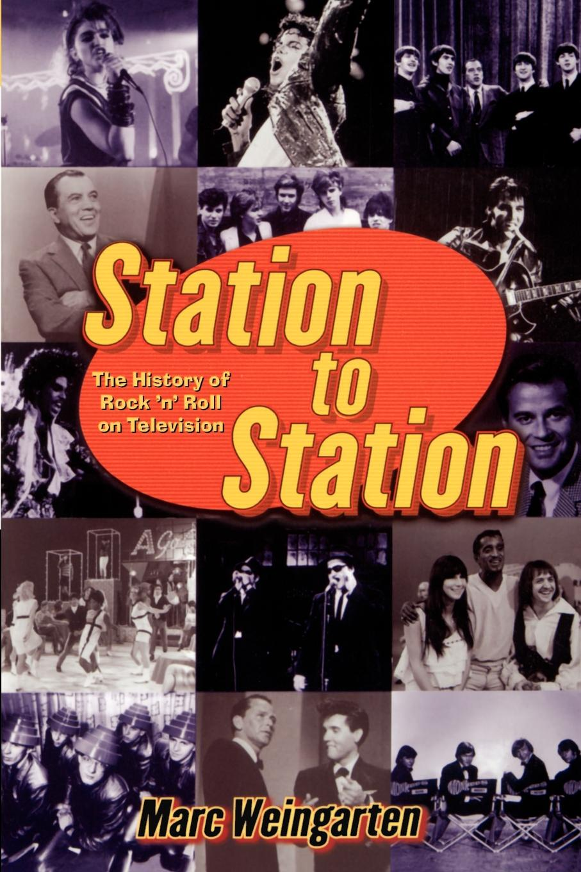 Marc Weingarten Station to Station. The Secret History of Rock & Roll on Television все цены