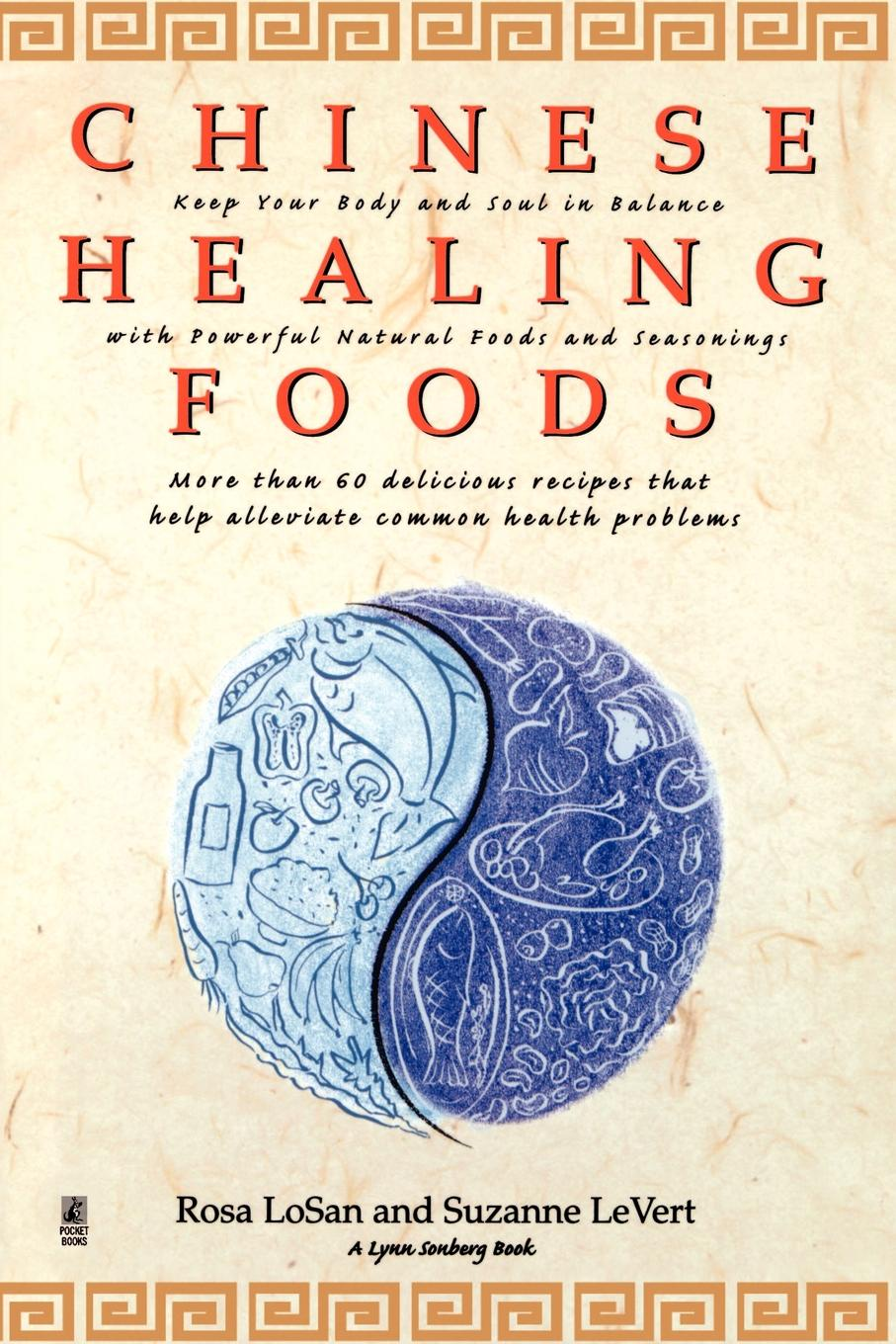 Rosa LoSan, Susan LeVert, Lynn Sonberg Chinese Healing Foods. Keep Your Body and Soul in Balance with Powerful Natural Foods Seasonings