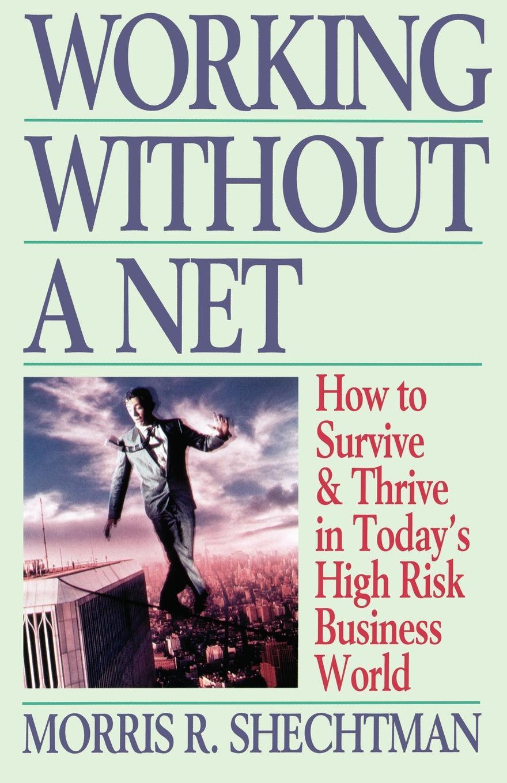 Morris R. Shechtman, Schectman Working Without a Net
