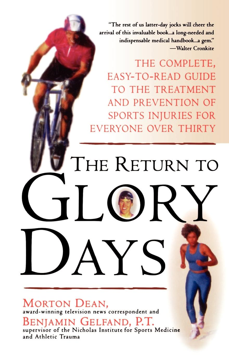цены Morton Dean, Dean Gelfand, Benjamin Gelfand Return to Glory Days. The Complete Easy-To-Read Guide to the Treatment and Prevention of Sports Injuries for Everyone Over Thirty