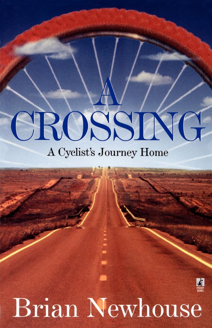 Brian Newhouse A Crossing. A Cyclist's Journey Home a journey home