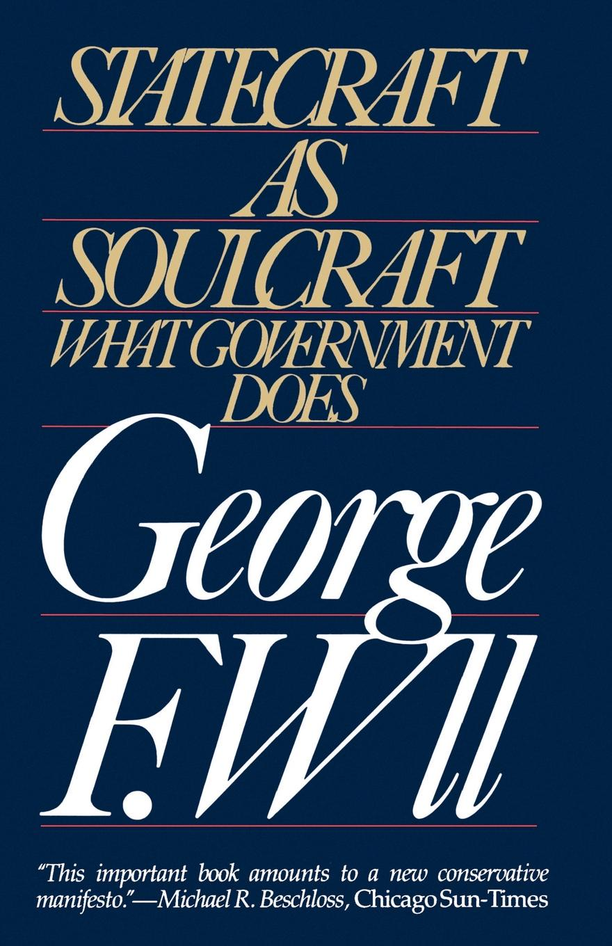 George F. Will Statecraft as Soulcraft. What Government Does margaret thatcher statecraft