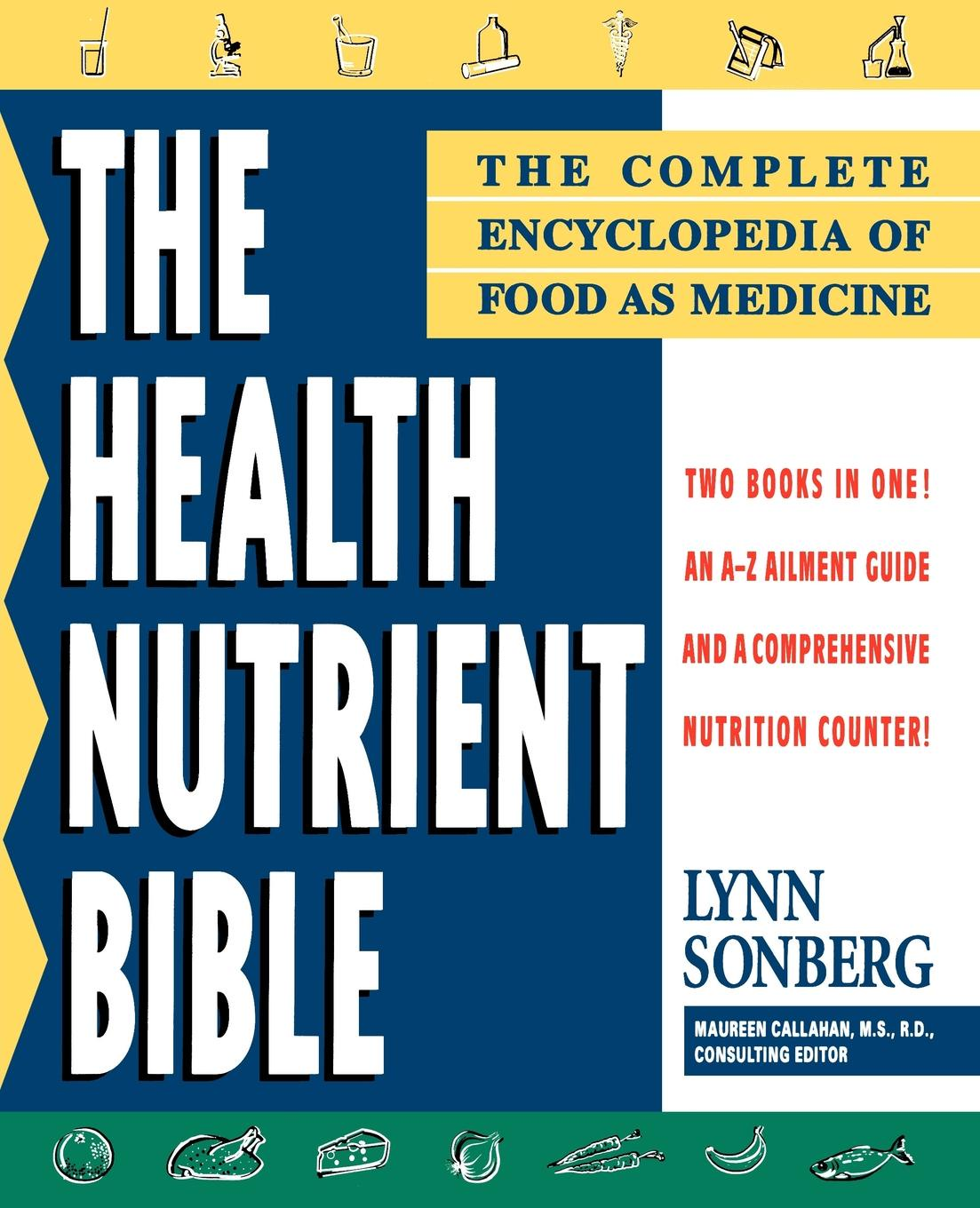 Lynn Sonberg Health Nutrient Bible. The Complete Encyclopedia of Food as Medicine jody lynn nye a circle of celebrations the complete edition