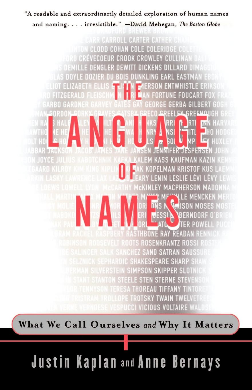 Kaplan, Anne Bernays, Justin Kaplan The Language of Names. What We Call Ourselves and Why It Matters ботинки call it spring call it spring ca052amvbv33