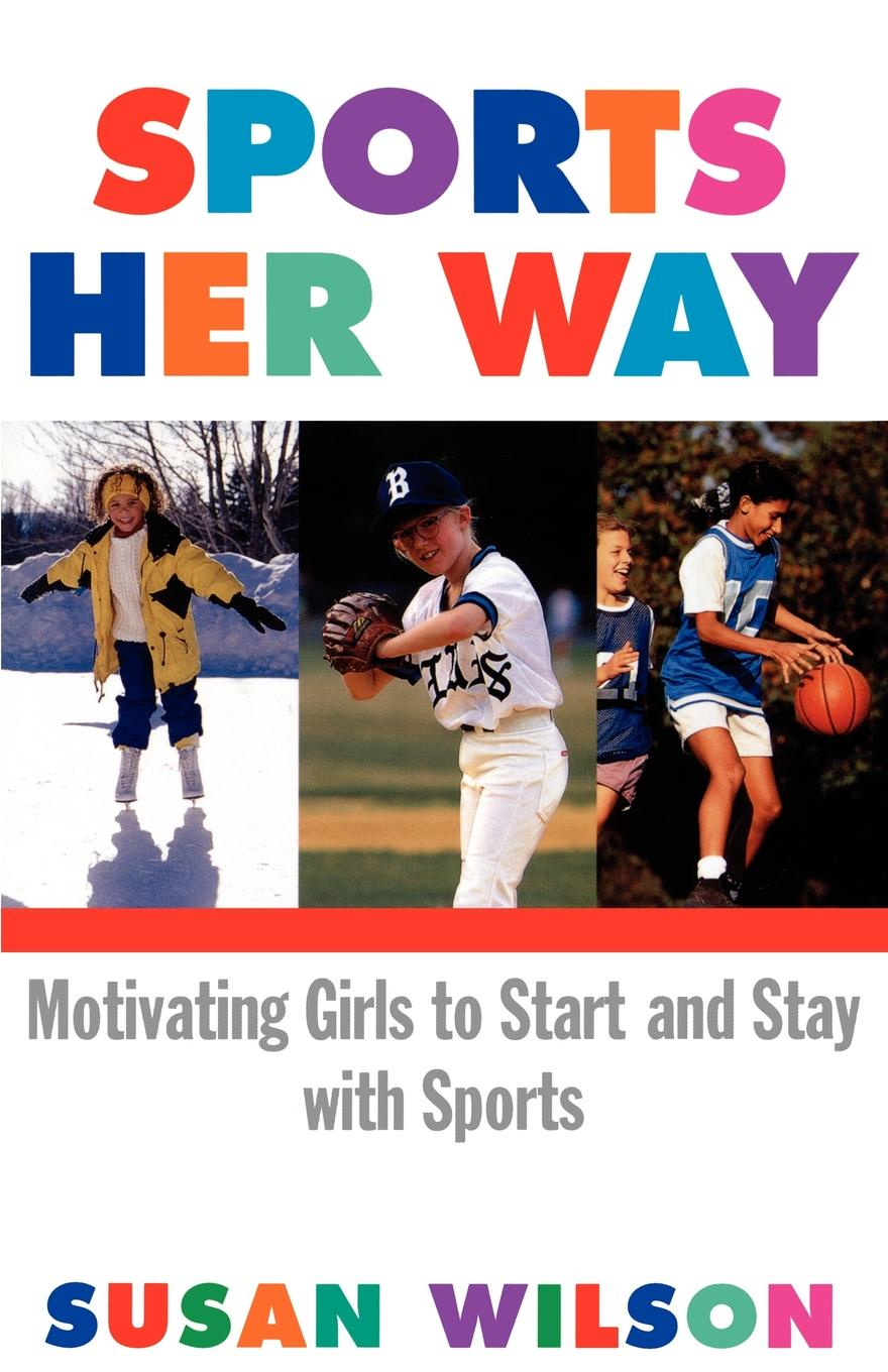 Фото - Susan Wilson Sports Her Way. Motivating Girls to Start and Stay with Sports sports
