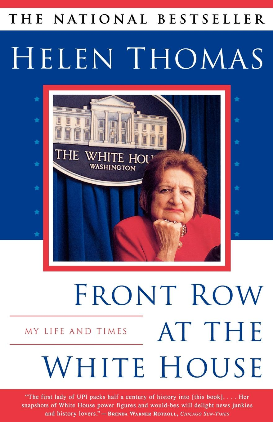 Helen Thomas Front Row at the White House. My Life and Times jerome j my life and times