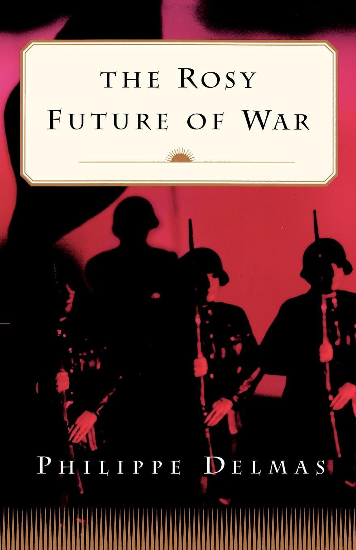 Philippe Delmas The Rosy Future of War the future of war