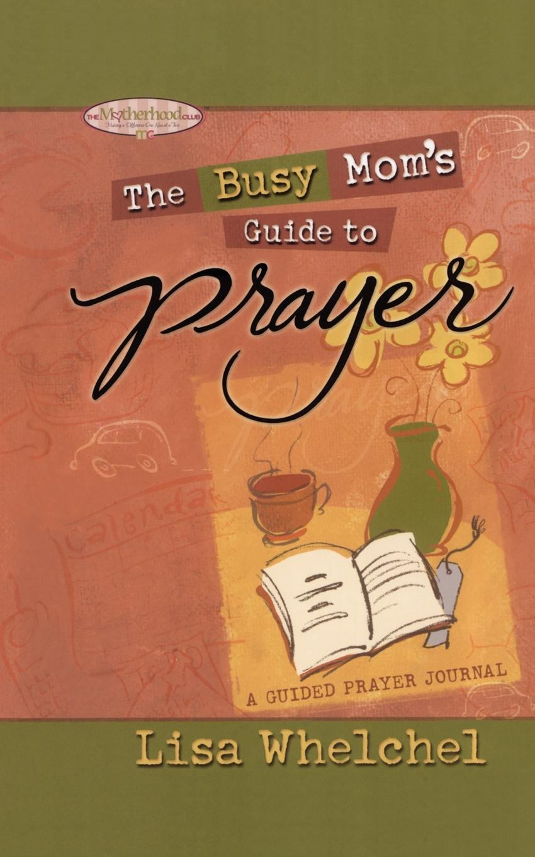 Lisa Whelchel Busy Mom's Guide to Prayer. A Guided Prayer Journal недорго, оригинальная цена