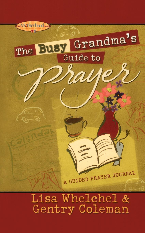 Lisa Whelchel, Genny Coleman The Busy Grandma's Guide to Prayer. A Guided Journal недорго, оригинальная цена