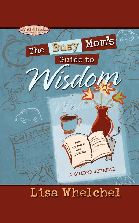 Lisa Whelchel Busy Mom's Guide to Wisdom недорго, оригинальная цена
