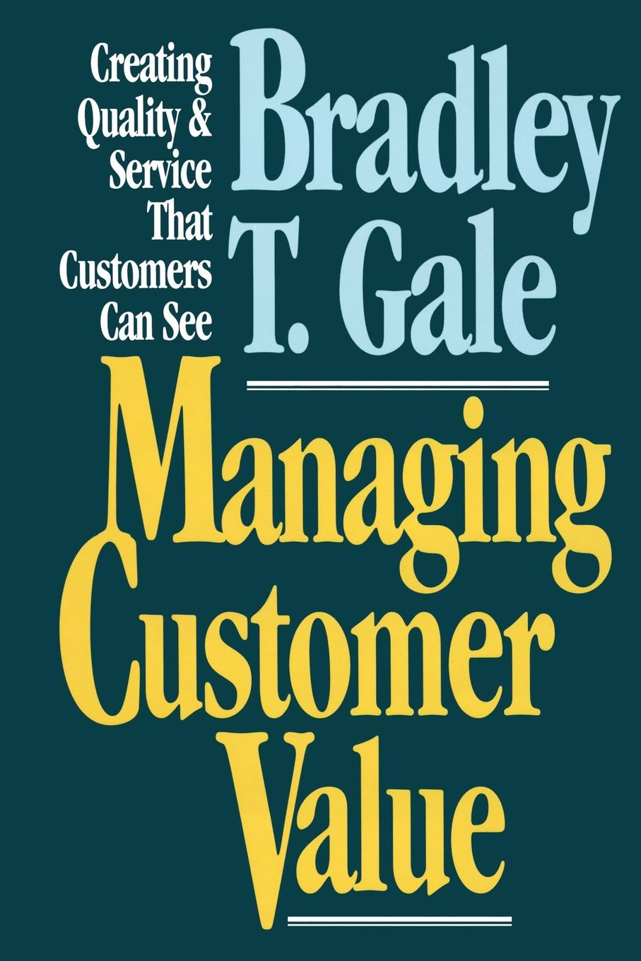 цены Bradley Gale Managing Customer Value. Creating Quality and Service That Customers Can Se