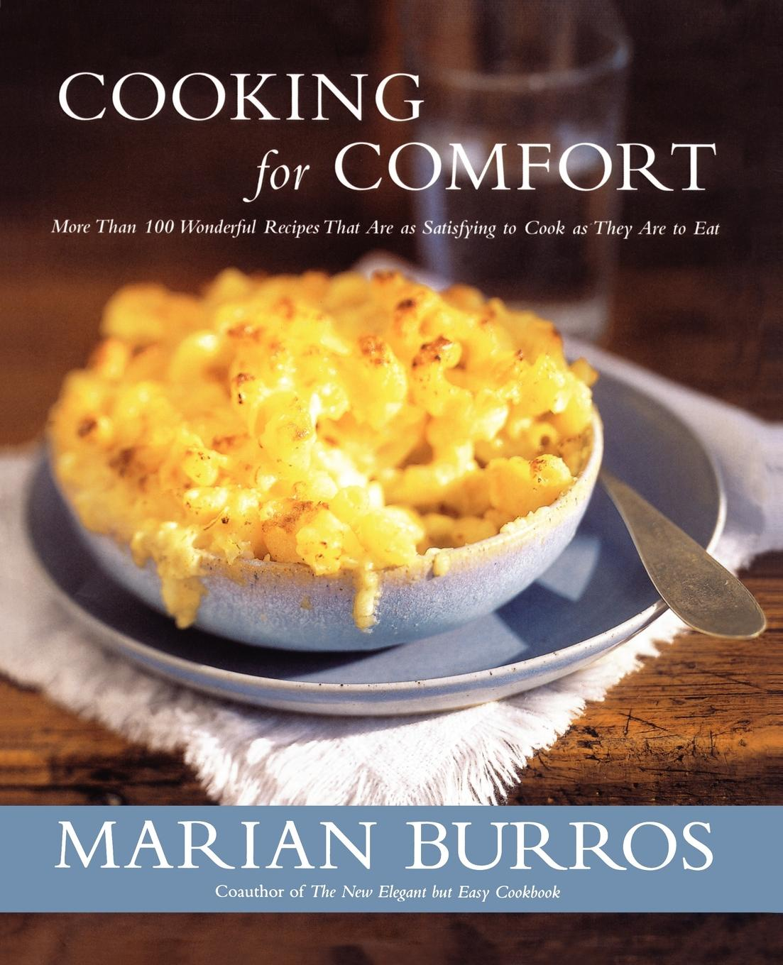 Marian Burros Cooking for Comfort. More Than 100 Wonderful Recipes That Are as Satisf new german cooking recipes for classics revisited