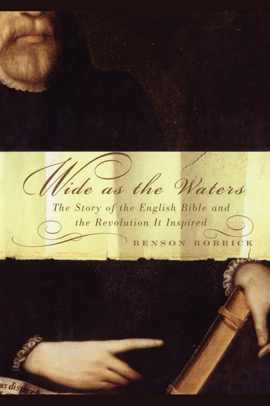 Benson Bobrick Wide as the Waters. The Story of English Bible and Revolution