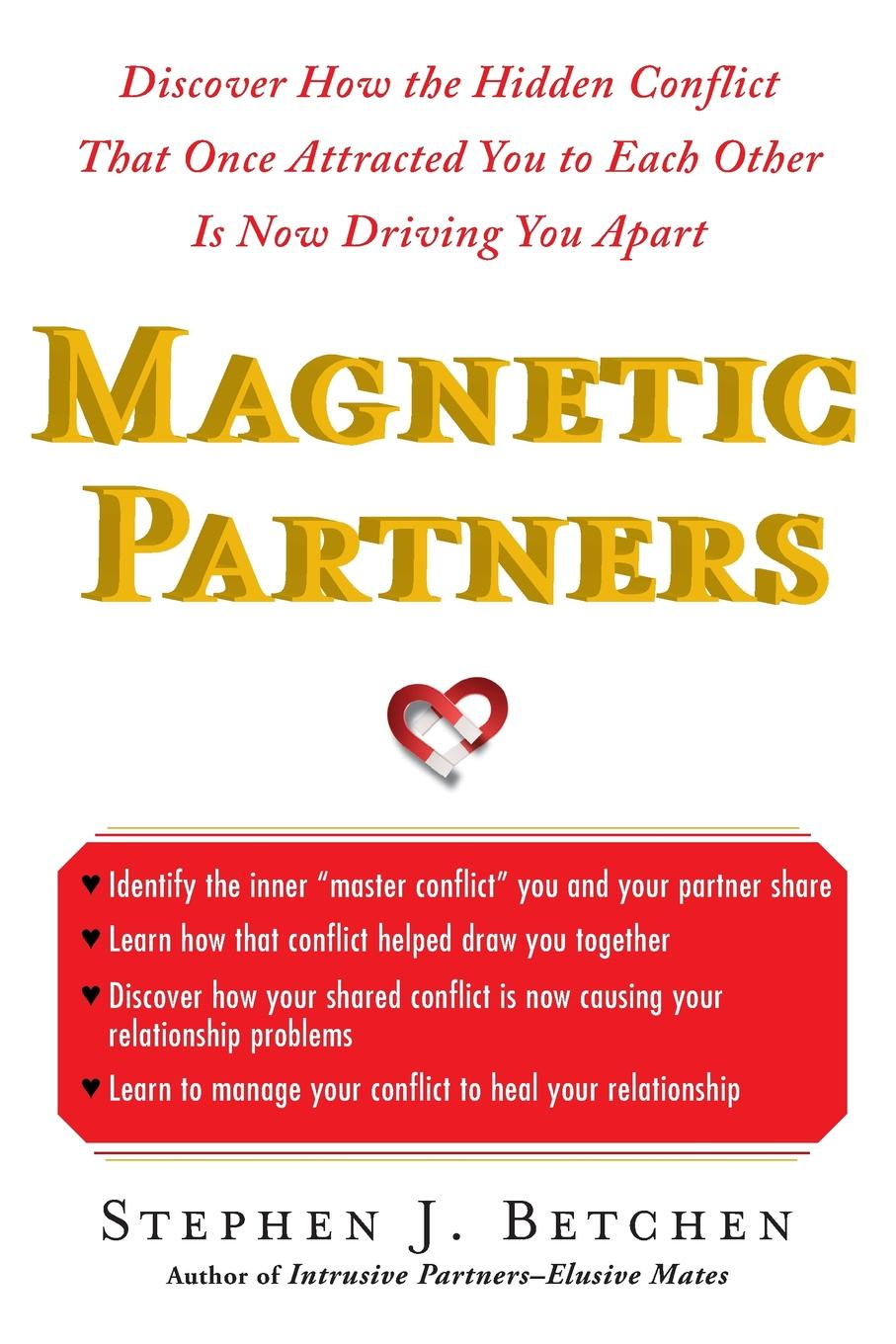 Stephen Betchen Magnetic Partners. Discover How the Hidden Conflict That Once Attract